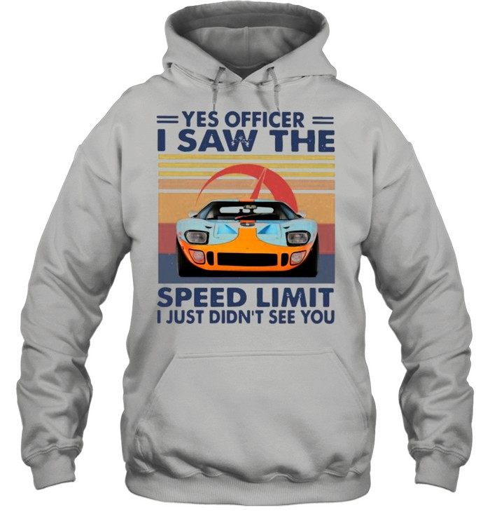 Yes Officer I Saw The Speed Limit I Just Didn't See You Vintage shirt Unisex Hoodie