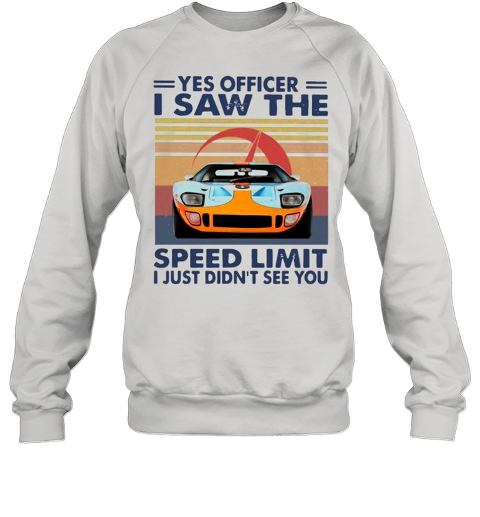Yes Officer I Saw The Speed Limit I Just Didn't See You Vintage shirt Unisex Sweatshirt