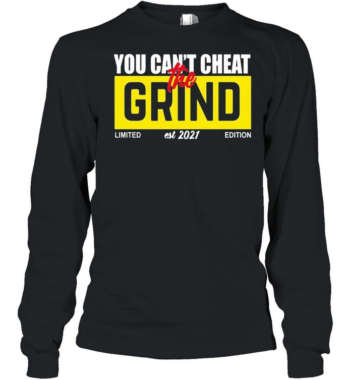You can't cheat grind 2021 shirt Long Sleeved T-shirt