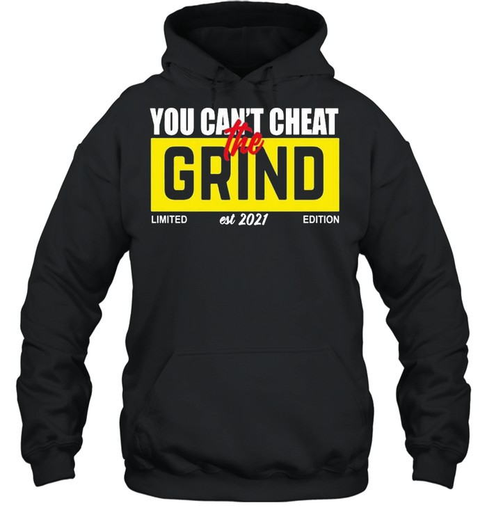 You can't cheat grind 2021 shirt Unisex Hoodie