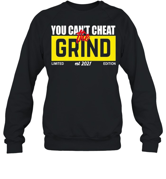 You can't cheat grind 2021 shirt Unisex Sweatshirt