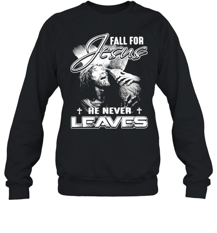 Fall for Jesus he never leaves shirt Unisex Sweatshirt