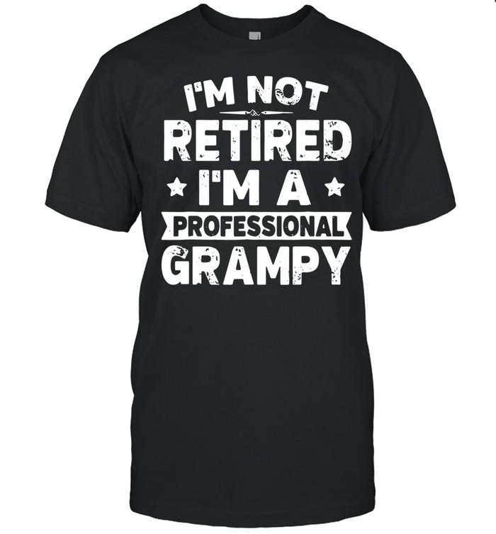 I'm not retired I'm a professional grampy shirt