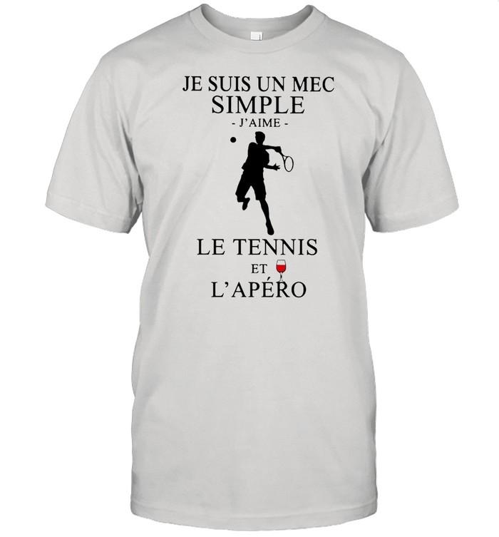 Je Suis Un Mec Simple J'Aime Le Tennis Et L'Apero shirt