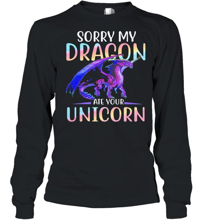 Sorry my dragon ate your unicorn shirt Long Sleeved T-shirt