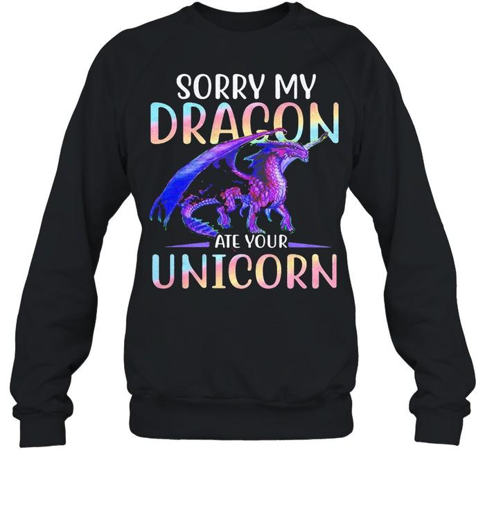 Sorry my dragon ate your unicorn shirt Unisex Sweatshirt