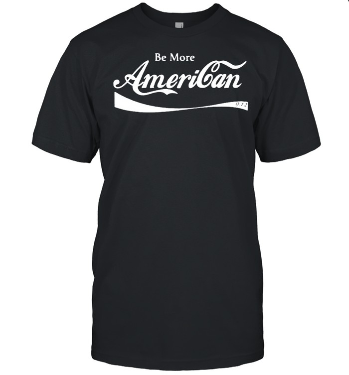 Be more American shirt