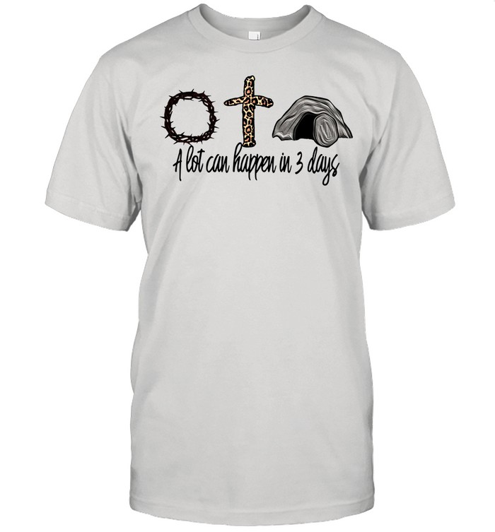Crown of thorns cross a lot can happen in 3 days shirt
