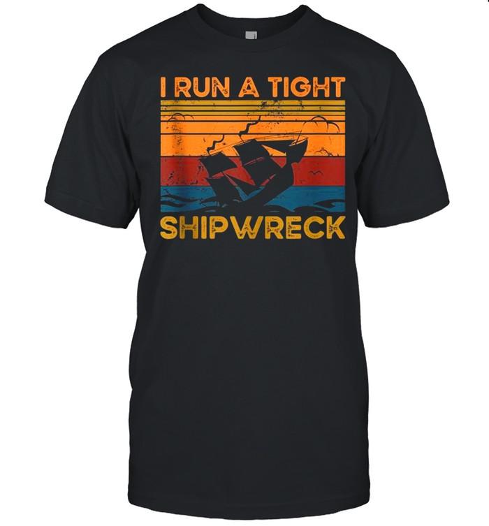I Run a Tight Shipwreck Vintage Retro Style Mom Dad Quote shirt