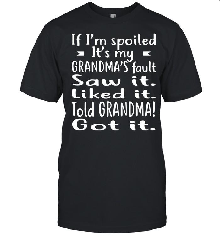 If I'm Spoiled It's My Grandma's Fault Saw It Liked It Told Grandma Got It shirt Classic Men's T-shirt