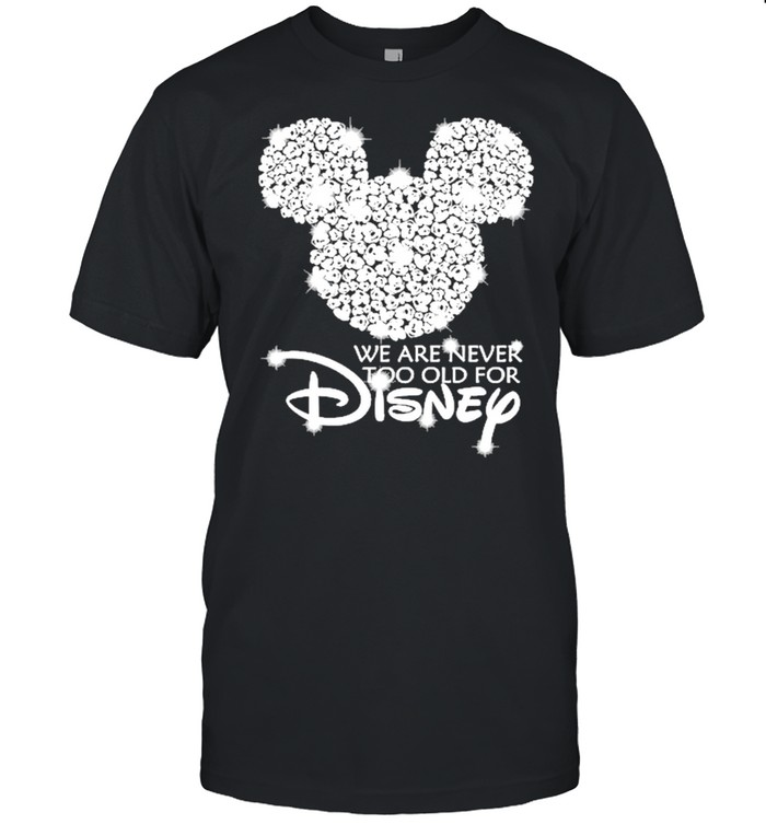 Mickey mouse we are never too old for Disney Diamond 2021 shirt