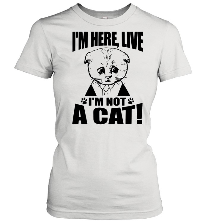 Texas Cat I'm Here Live I'm Not A Cat shirt Classic Women's T-shirt