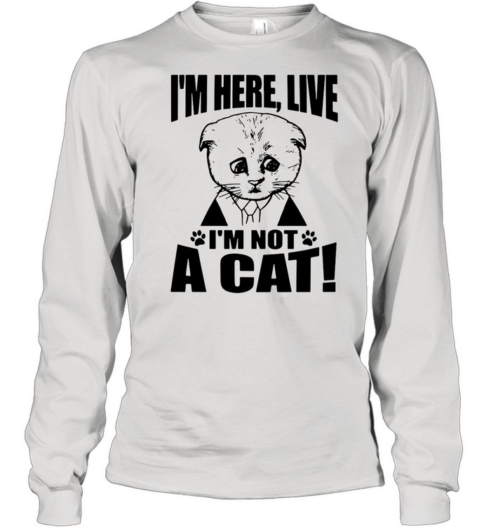 Texas Cat I'm Here Live I'm Not A Cat shirt Long Sleeved T-shirt