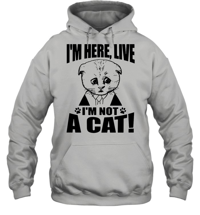 Texas Cat I'm Here Live I'm Not A Cat shirt Unisex Hoodie