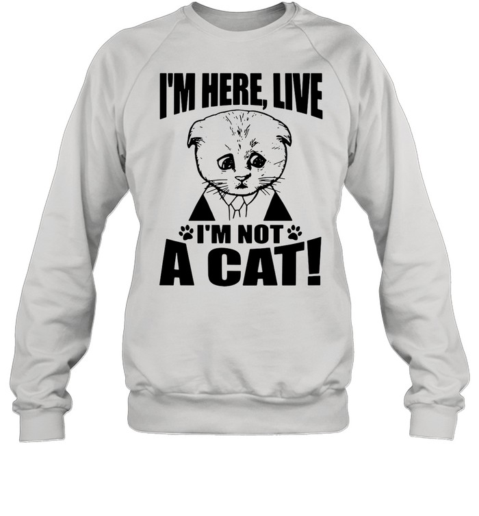 Texas Cat I'm Here Live I'm Not A Cat shirt Unisex Sweatshirt