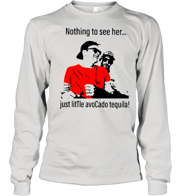 Tom Brady drunk nothing to see her just little avocado tequila shirt Long Sleeved T-shirt