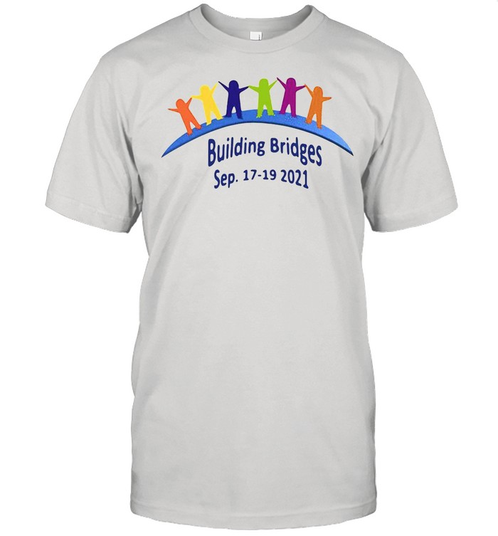 Building Bridges Sep 17-19-2021 shirt