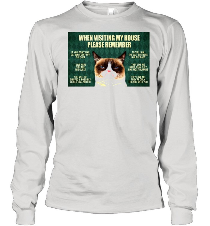 cat when visiting my house please remember shirt Long Sleeved T-shirt
