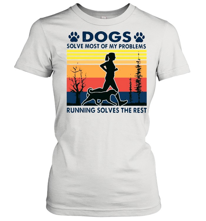 Dogs solve most of my problems running solves the rest vintage shirt Classic Women's T-shirt