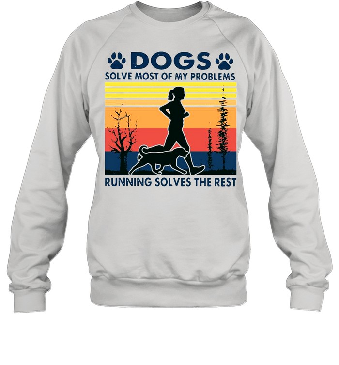 Dogs solve most of my problems running solves the rest vintage shirt Unisex Sweatshirt