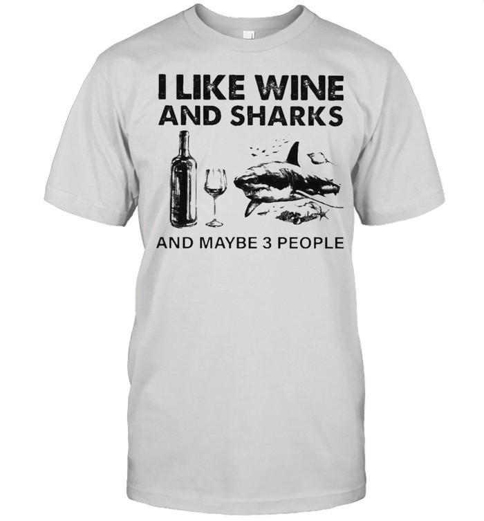 I like Wine and Sharks and maybe 3 people shirt