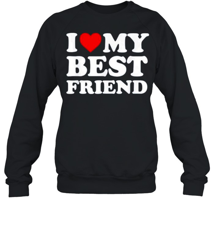 I love my best friend shirt Unisex Sweatshirt
