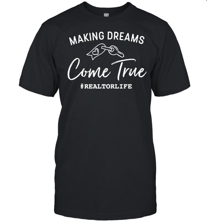 Making Dreams Come True Realtorlife Stylish Real shirt