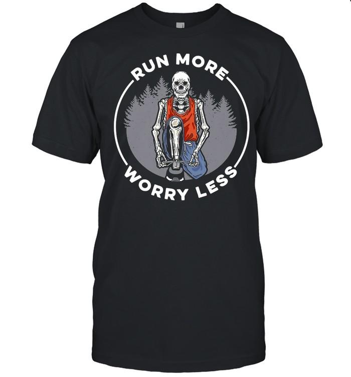 Skull Run more Worry Less shirt