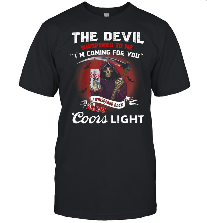 The Devil Whispepd To Me I'm Coming For You Coor Light Black Bring Death shirt