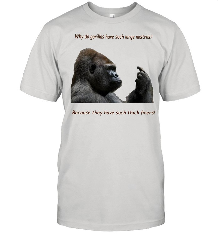 Why Do Gorilla Have Such Big Nostrils Because They Have Such Thick Fingers shirt Classic Men's T-shirt