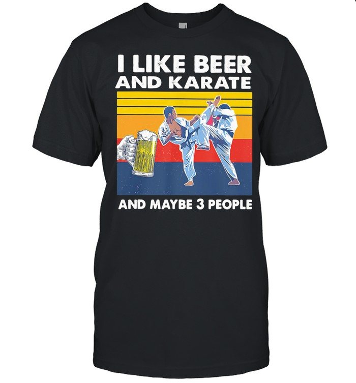 I Like Beer And Karate And Maybe 3 People Vintage shirt