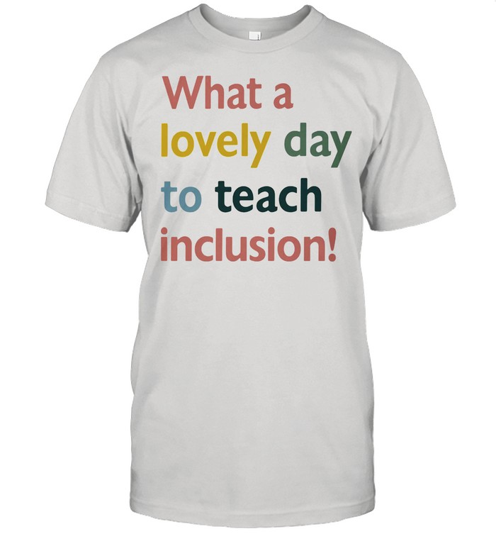 What A Lovely Day To Teach Inclusion Sped Teacher Vintage Shirt