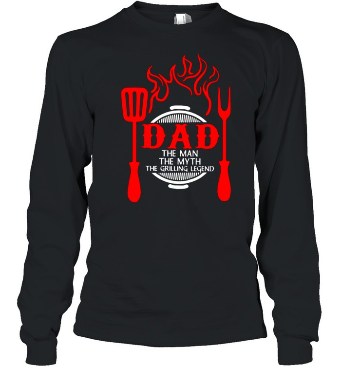 Dad The Me The Myth The Grilling Legend shirt Long Sleeved T-shirt
