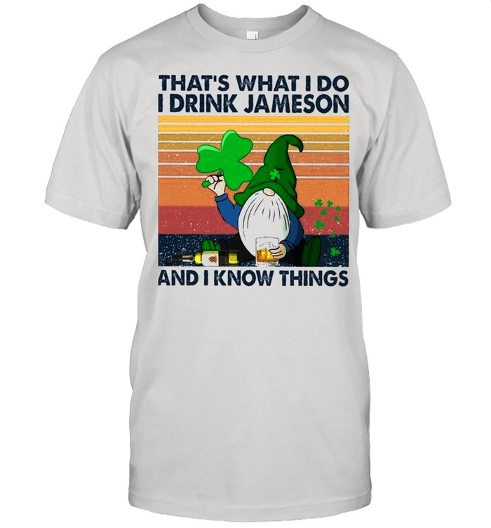 Gnome Thats What I Do I Drink Jameson And I Know Thing Vintage shirt
