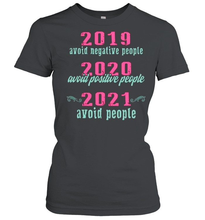 2019 Avoid Negative People 2020 Avoid Positive People 2021 Avoid People shirt Classic Women's T-shirt