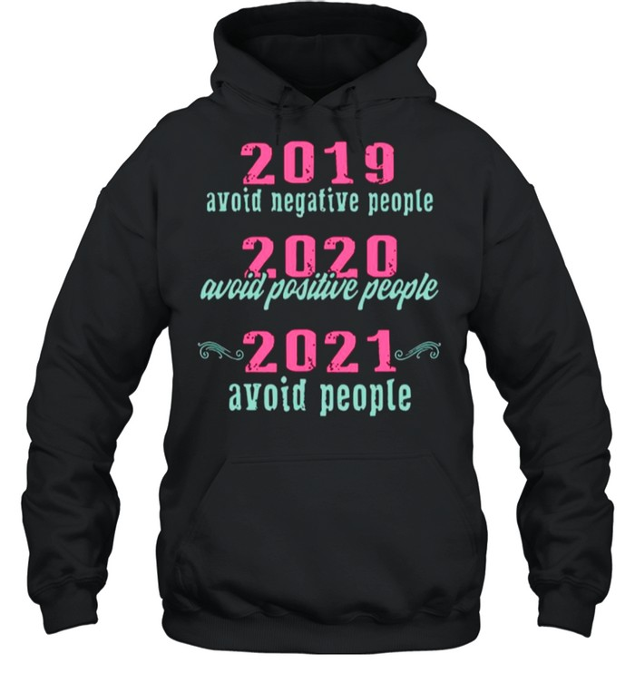 2019 Avoid Negative People 2020 Avoid Positive People 2021 Avoid People shirt Unisex Hoodie
