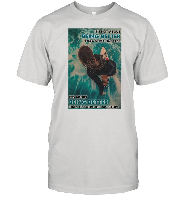 Girl Surfing Its Not About Being Better Than Someone Else shirt