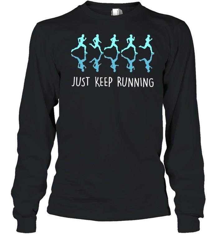 Just Keep Running shirt Long Sleeved T-shirt