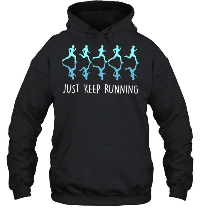 Just Keep Running shirt Unisex Hoodie