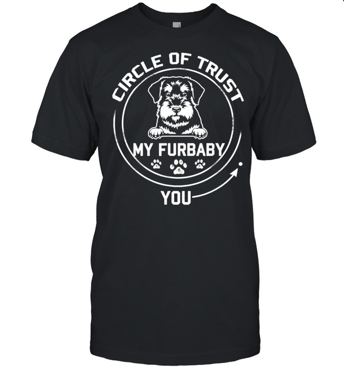 My Furbaby Circle Of Trust Standard Schnauzer Dog shirt