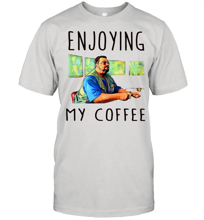 Walter sobchak enjoying my coffee shirt