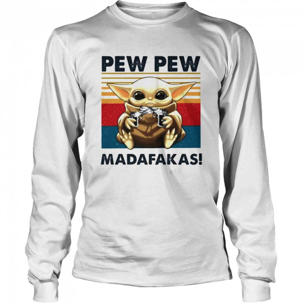 Baby Yoda holding Shotgun Pew Pew Madafakas vintage shirt Long Sleeved T-shirt