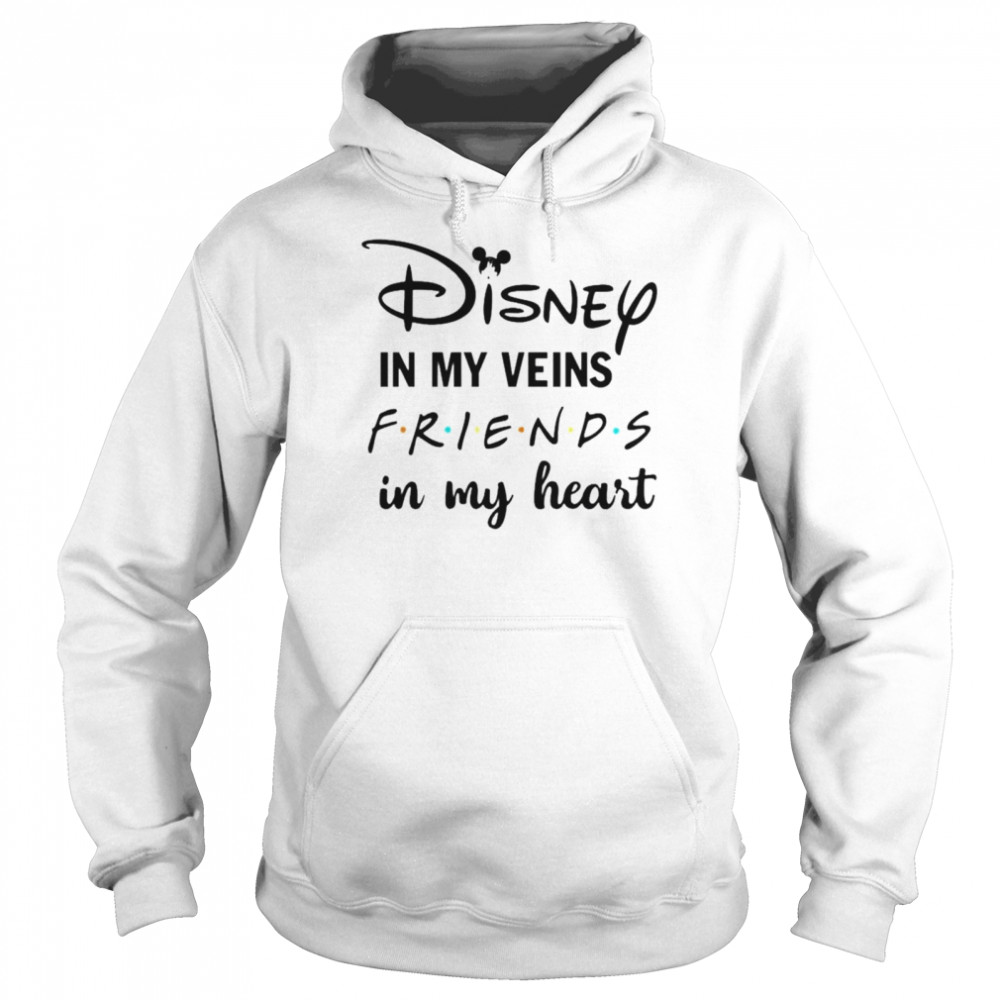 Disney in my veins friends in my heart shirt Unisex Hoodie