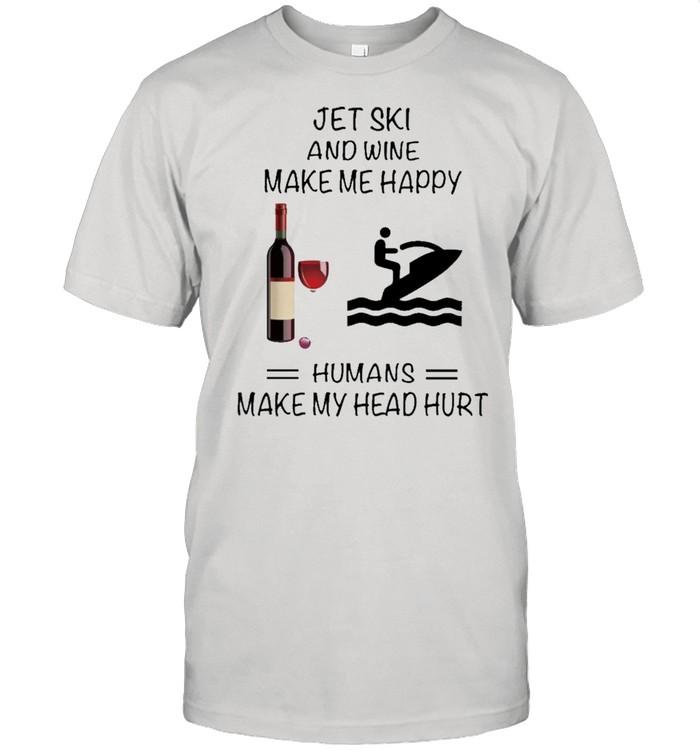 Jet Ski And Wine Make Me Happy Humans Make My Head Hurt shirt