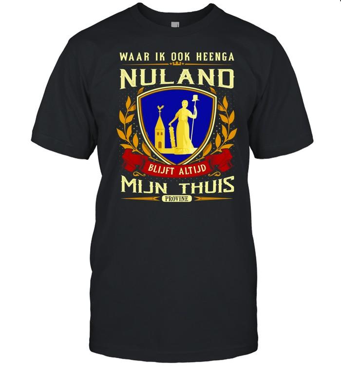 Waar Ik Ook Heenga Nuland Blijft Altijd Mijn Thuis Provine shirt