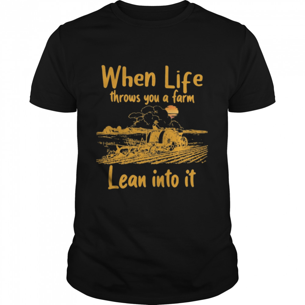 When life throws you a farm lean into it shirt Classic Men's T-shirt
