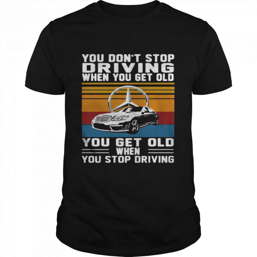 You Don't Stop Driving When You Get Old You Get Old When You Stop Driving Mercedes Car Vintage shirt Classic Men's T-shirt