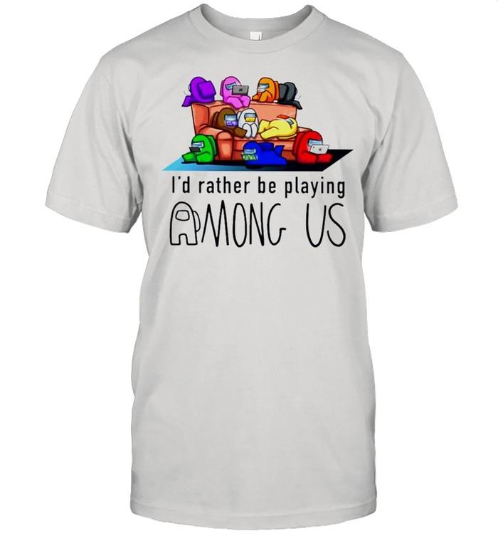 Id rather be playing among us shirt