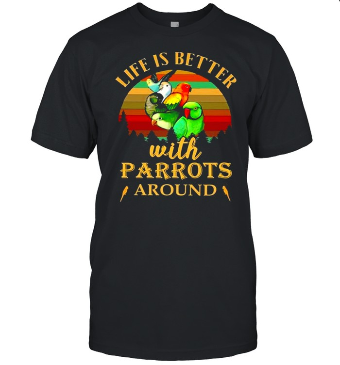 Life Is Better With Parrots Around Breeds shirt Classic Men's T-shirt