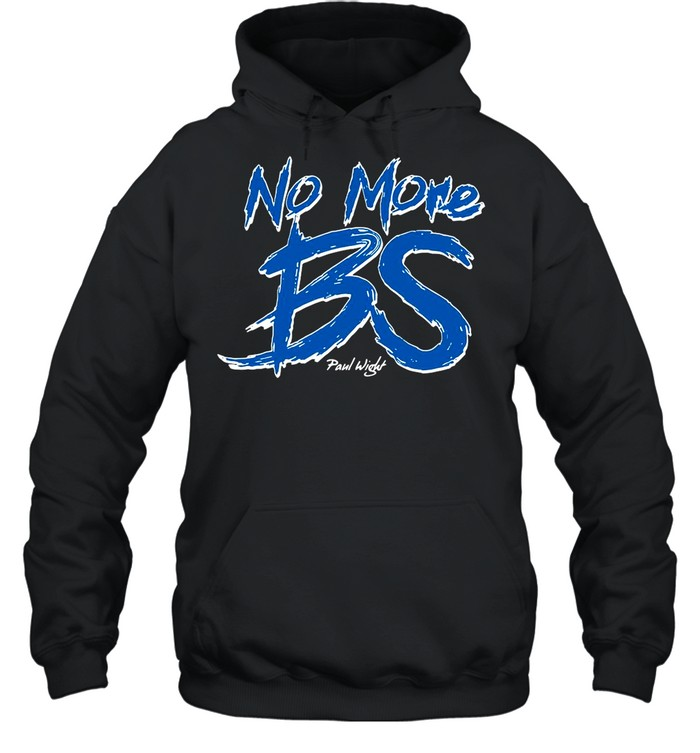 No More BS Paul Wight shirt Unisex Hoodie
